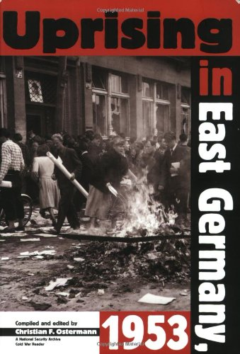 9789639241572: Uprising in East Germany, 1953: The Cold War, the German Question, and the First Major Upheaval Behind the Iron Curtain (National Security Archive Cold War Readers,)