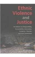 9789639241749: Ethnic Violence and Justice: The Debate Over Responsibility, Accountability, Intervention, Complicity, Tribunals, and Truth Commissions