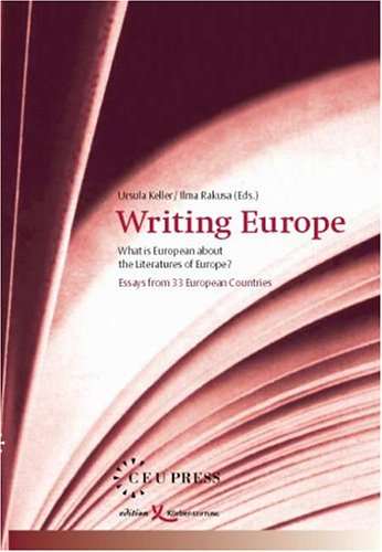 9789639241909: Writing Europe: What Is European About the Literatures of Europe? Essays from 33 European Countries