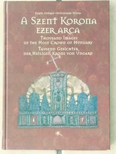 A Szent Korona Ezer Arca/Thousand Images of: Fekete Gyorgy, Sunyovszky