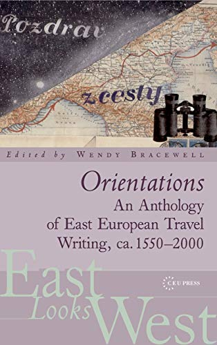 9789639776104: Orientations: An Anthology of European Travel Writing on Europe (East Looks West)