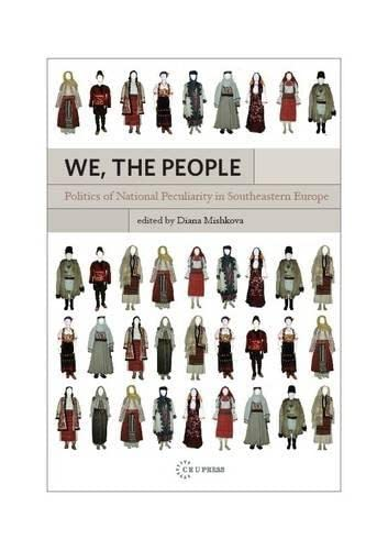 We, the People: Politics of National Peculiarity in Southeastern Europe: Diana Mishkova