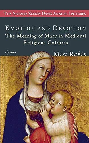 9789639776364: Emotion and Devotion: The Meaning of Mary in Medieval Religious Cultures (Natalie Zemon Davies Annual Lecture Series)
