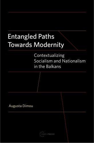 9789639776388: Entangled Paths Towards Modernity: Contextualizing Socialism and Nationalism in the Balkans