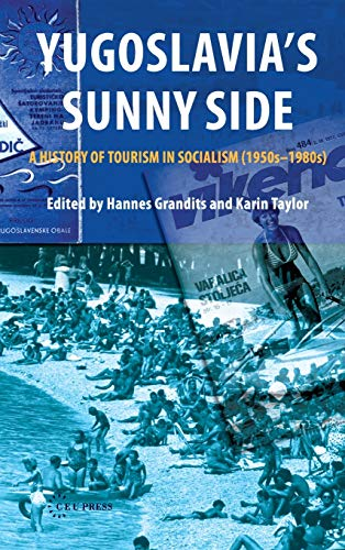 9789639776692: Yugoslavia's Sunny Side: A History of Tourism in Socialism (1950-1980)