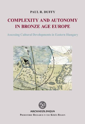 9789639911529: Complexity and Autonomy in Bronze Age Europe: Assessing Cultural Developments in Eastern Hungary (Prehistoric Research in the Körös Region)