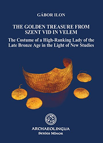 9789639911710: Golden Treasure from Szent Vid in Velem: The Costume of a High-Ranking Lady of the Late Bronze Age in the Light of New Studies