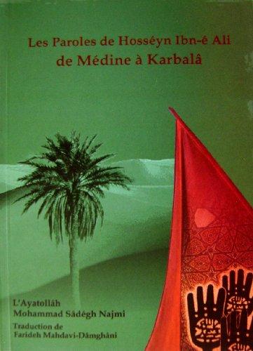 9789641951834: Les Paroles de Hosseyn Ibn-e Ali de Medine a Karbala