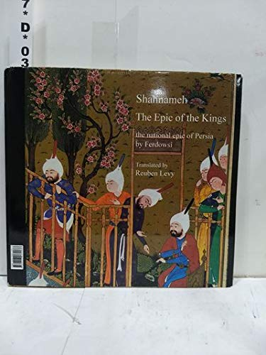 Shahnameh: The Epic of the Kings: The: Reuben (translated by);