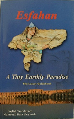 9789646941779: Esfahan: A Tiny Earthly Paradise (The Latest Guidebook)