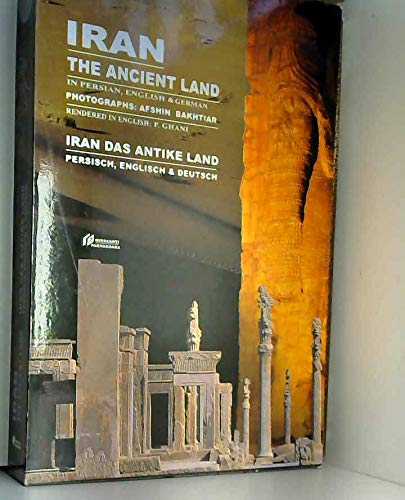 Iran The Ancient Land, in Persian, English,: Ghani, F.