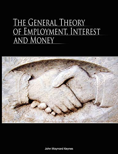 The General Theory of Employment, Interest, and Money: John Maynard Keynes