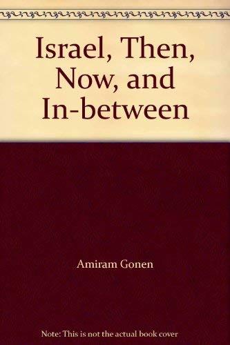 Israel, Then, Now, and In-between: Gonen, Amiram