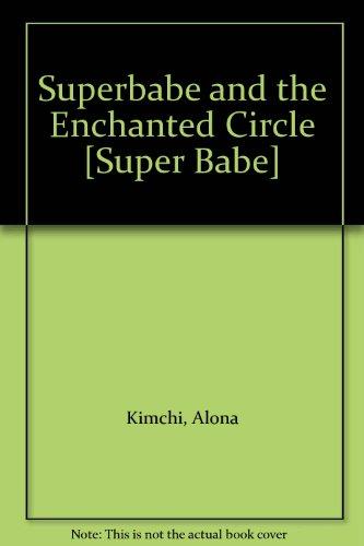 Superbabe and the Enchanted Circle [Super Babe]: Kimchi, Alona