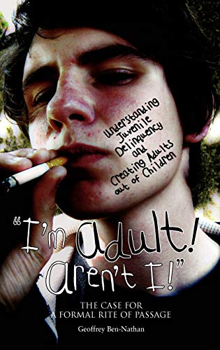 """I'm Adult! Aren't I!"""": Understanding Juvenile Delinquency and Creating Adults out of..."""
