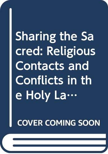 9789652171504: Sharing the Sacred: Religious Contacts and Conflicts in the Holy Land