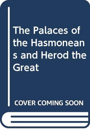 The Palaces of the Hasmoneans and Herod the Great: Netzer, Ehud
