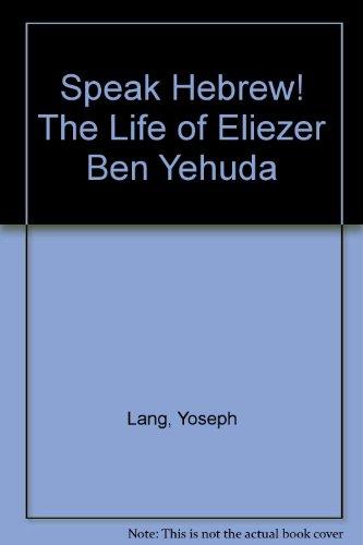 9789652172747: Speak Hebrew! The Life of Eliezer Ben Yehuda