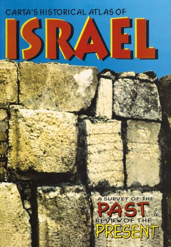 Carta's Historical Atlas of Israel: A Survey of the Past & Review of the Present