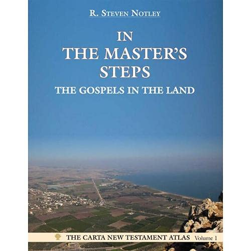 In the Master's Steps: The Gospels in the Land (The Carta New Testament Atlas): R Steven Notley