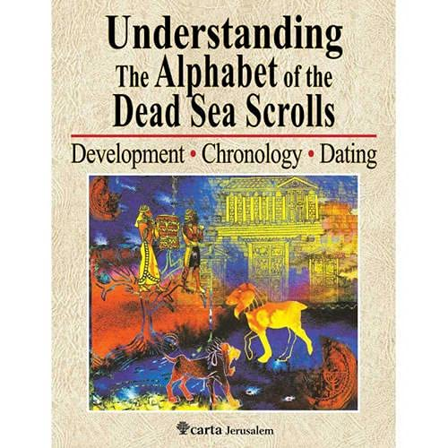 Understanding the Alphabet of the Dead Sea Scrolls: Development, Chronology, Dating: Ada Yardeni