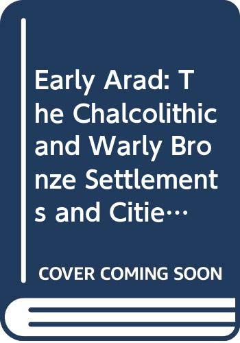 9789652210319: Early Arad: The Chalcolithic and Warly Bronze Settlements and Cities
