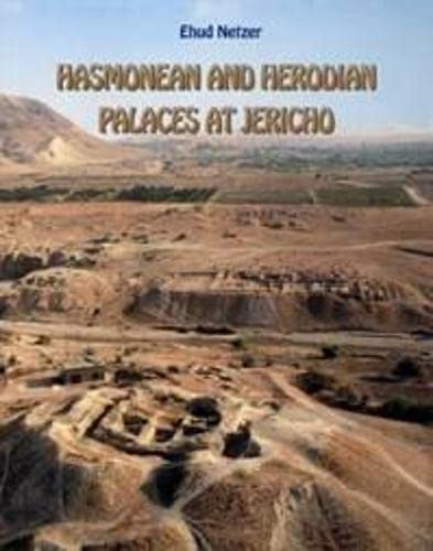 Hasmonean and Herodian Palaces at Jericho: Stratigraphy and Architecture: Netzer, Ehud [Editor]