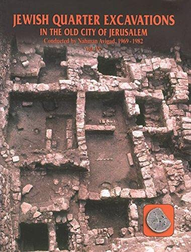 Jewish Quarter Excavations in the Old City of Jerusalem 1969-82: Volume 4: Burnt House of Area B ...