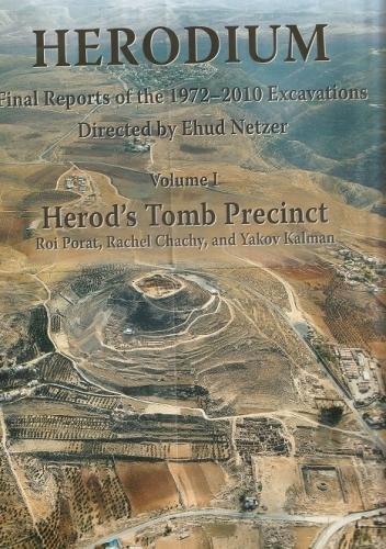 Herodium : final reports of the 1972-2010 Excavations, v.1 Herod's tomb Precinct: Netzer, Ehud