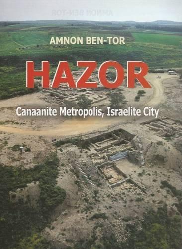 HAZOR Canaanite Metropolis, Israelite City: AMNON BEN-TOR
