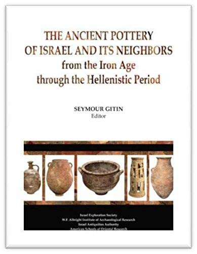 Ancient pottery of Israel and its neighbors from the Iron Age thorough the Hellenistic period: ...