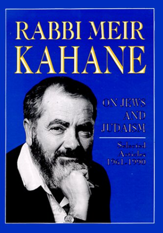 On Jews and Judaism: Selected Articles 1961-1990 (Volume One): Kahane, Meir