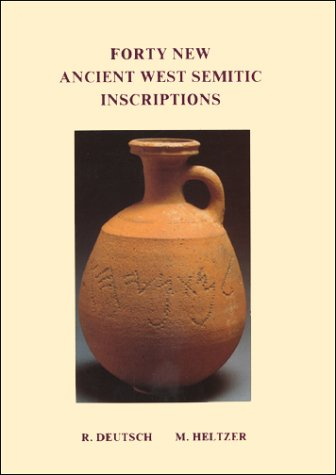 Forty New Ancient West Semitic Inscriptions: Heltzer, Michael; Deutsch, Robert