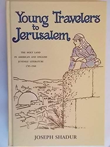 Young Travelers to Jerusalem: Annotated Survey of: Shadur, Joseph