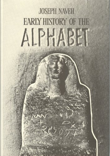 EARLY HISTORY OF THE ALPHABET An Introduction: Naveh, Joseph