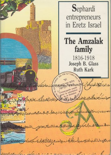 Sephardi Entrepreneurs in Eretz Israel: The Amzalak Family - 1816-1918