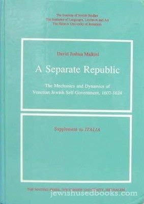 Separate Republic, A: Mechanics and Dynamics of Venetian Jewish Self Government 1607-1624: David ...