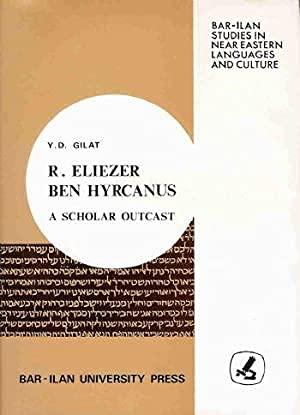R. Eliezer ben Hyrcanus: A scholar outcast (Bar-Ilan studies in Near Eastern languages and culture)...