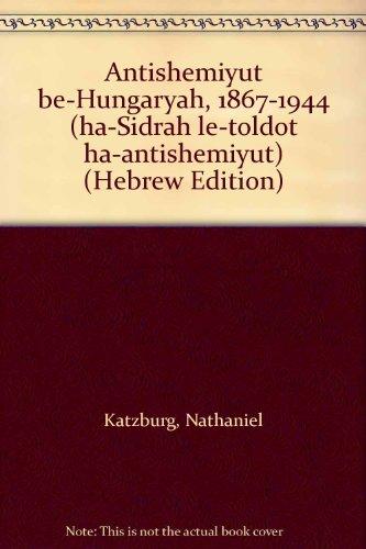 9789652270825: Anṭishemiyut be-Hungaryah, 1867-1944 (ha-Sidrah le-toldot ha-anṭishemiyut) (Hebrew Edition)