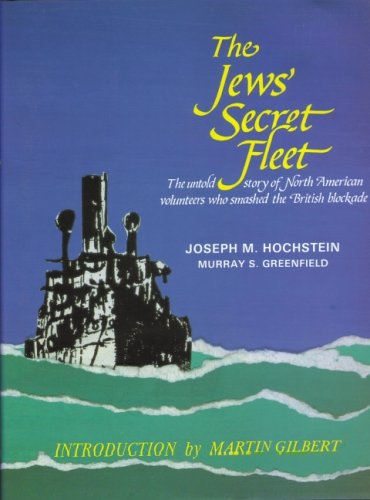 The Jews' Secret Fleet: Untold Story of North American Volunteers Who Smashed the British ...