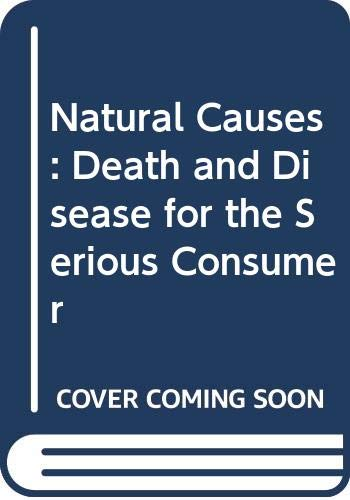 9789652290564: Natural Causes, Death and Disease for the Serious Consumer: Amazing Facts on the Diseases and Death of 6000 Famous People