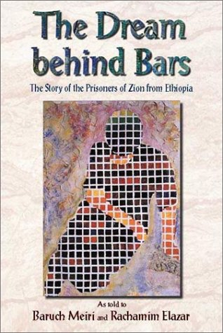 The Dream Behind Bars: The Story of the Prisoners of Zion from Ethiopia: Baruch Meiri; Rachamim ...