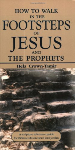 9789652292292: How to Walk in the Footsteps of Jesus & the Prophets: Scripture Reference Guide to Biblical Sites in Jordan and Israel