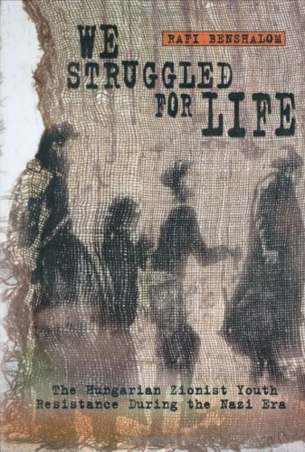 9789652292575: We Struggled for Life: The Hungarian Zionist Youth Resistance During the Nazi Era