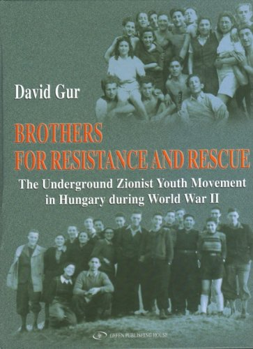 9789652293862: Brothers for Resistance and Rescue: The Underground Zionist Youth Movement in Hungary during World War II