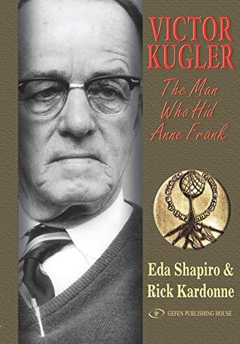 VICTOR KUGLER: The Man Who Hid Anne Frank: KARDONNE R
