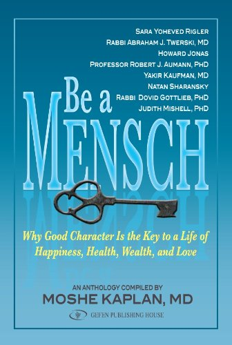 9789652294333: Be A Mensch: Why Good Character is the Key to a Life of Happiness, Health, Wealth, and Love