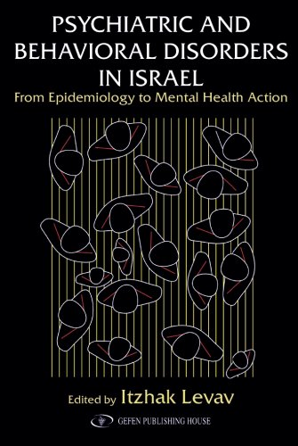 Psychiatric and Behavioral Disorders In Israel: From Epidemiology to Mental Health Action: Itzhak ...