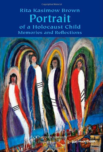 Portrait of a Holocaust Child. Memories and Reflections: Rita Kasimow Brown