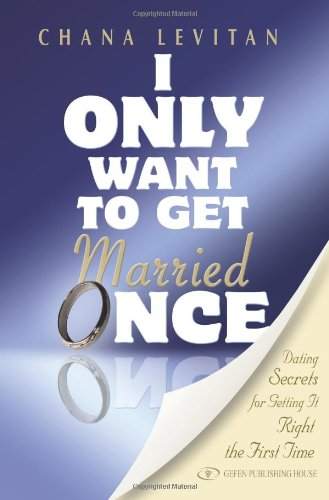 9789652294982: I Only Want to Get Married Once: Dating Secrets for Getting It Right the First Time